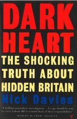 Dark Heart : The Story of a Journey into an Undiscovered Britain - Nick Davies