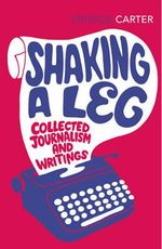 Shaking a Leg : Collected Journalism and Writings - Angela Carter