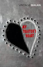 My Traitor's Heart : Blood and Bad Dreams a South African Explores the Madness in His Country, His Tribe and Himself - Rian Malan