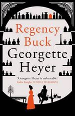 Regency Buck : New Cover Edition - Georgette Heyer