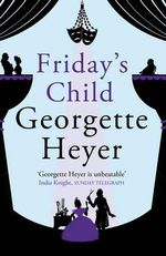 Friday's Child : New Cover Edition - Georgette Heyer