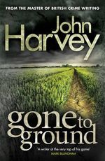 Gone to Ground : Grayson & Walker Series : Book 1 - John Harvey