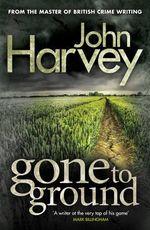 Gone to Ground : Grayson & Walker Series : Book 1 - John Harvey