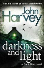 Darkness and Light : Frank Elder Series : Book 3 - John Harvey