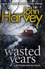 Wasted Years : Resnick Series : Book 5 - John Harvey