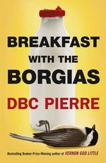 Breakfast with the Borgias - D. B. C. Pierre