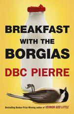 Breakfast with the Borgias - D. B. C. Pierre