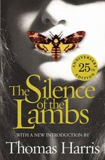 Silence of the Lambs : Hannibal Lecter Series : 25th Anniversary Edition - Thomas Harris