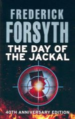 The Day Of The Jackal : 40th Anniversary Edition - Frederick Forsyth