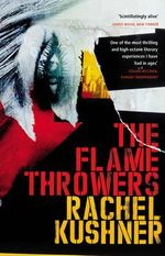 The Flamethrowers : 1st Edition - Rachel Kushner