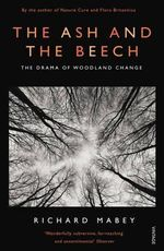 The Ash and the Beech : The Drama of Woodland Change - Richard Mabey