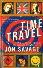 Time Travel : From the Sex Pistols to Nirvana - Pop, Media and Sexuality, 1977-96 - Jon Savage