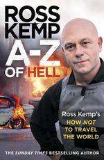 A-Z of Hell : Ross Kemp's Worst Places in the World - Ross Kemp