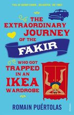 The Extraordinary Journey of the Fakir Who Got Trapped in an Ikea Wardrobe - Romain Puertolas