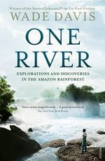 One River : Explorations and Discoveries in the Amazon Rain Forest - Wade Davis