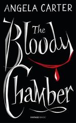 The Bloody Chamber and Other Stories : Vintage Magic - Angela Carter