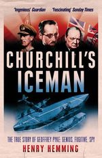 Churchill's Iceman : The True Story of Geoffrey Pyke: Genius, Fugitive, Spy - Henry Hemming