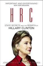 HRC : State Secrets and the Rebirth of Hillary Clinton - Amie Parnes