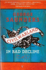 Civilwarland in Bad Decline : Stories and a Novella - George Saunders