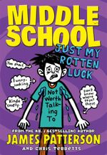 Middle School : Just My Rotten Luck : Middle School : Book 7 - James Patterson
