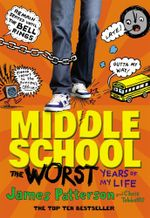 The Worst Years of My Life : Middle School : Book 1 - James Patterson
