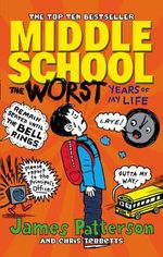 Middle School : the Worst Years of My Life - James Patterson