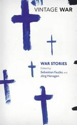 War Stories : Vintage War - Sebastian Faulks
