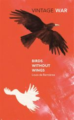 Birds Without Wings : Vintage War - Louis de Bernieres