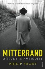 Mitterrand : A Study in Ambiguity - Philip Short