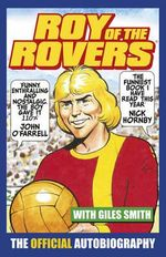 Roy of the Rovers : The Official Autobiography of Roy of the Rovers - Roy Race