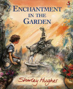 Enchantment In The Garden - Shirley Hughes