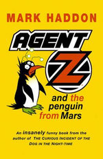 Agent Z and the Penguin from Mars : Agent Z - Mark Haddon
