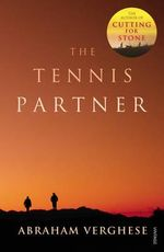 The Tennis Partner : A Doctor's Story of Friendship and Loss :  A Doctor's Story of Friendship and Loss - Abraham Verghese