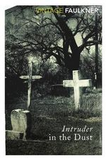 Intruder in the Dust : Vintage Classics - William Faulkner
