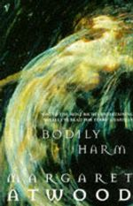 Bodily Harm : Contemporary Classics Ser. - Margaret Atwood