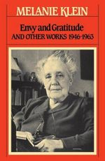 Envy and Gratitude and Other Works 1946-1963 : Vintage Classics - Melanie Klein