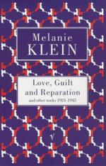 Love, Guilt and Reparation : Vintage Classics - Melanie Klein