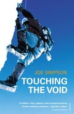 Touching the Void : The True Story of One Man's Miraculous Survival - Joe Simpson