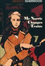 Mr. Norris Changes Trains : Vintage Classics - Chris Isherwood