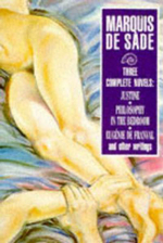 Three Complete Novels : Justine, Philosophy in the Bedroom, and Other Writings - Marquis de Sade