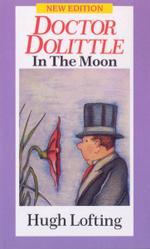 Doctor Dolittle in the Moon : Red Fox Older Fiction Ser. - Hugh Lofting