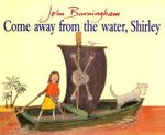 Come Away From The Water, Shirley : Red Fox picture book - John Burningham