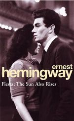 Fiesta : The Sun Also Rises - Ernest Hemingway