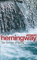 The Torrents Of Spring : A Romantic Novel in Honor of the Passing of a Great Race - Ernest Hemingway