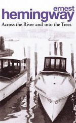 Across The River and Into the Trees : Arrow Classic Ser. - Ernest Hemingway