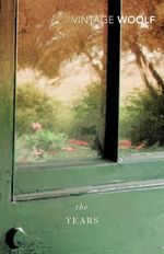 The Years : Vintage Classics - Virginia Woolf