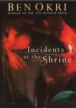 Incidents at the Shrine - Ben Okri