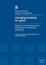 Changing Banking for Good : First Report of Session 2013-14, Vol. 1: Summary, and Conclusions and Recommendations - Great Britain: Parliament: Parliamentary Commission on Banking Standards