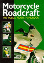 Motorcycle Roadcraft : The Police Rider's Handbook to Better Motorcycling :  The Police Rider's Handbook to Better Motorcycling - Phillip Coyne