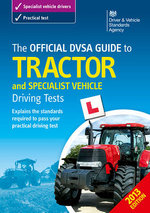 The Official DSA Guide to Tractor and Specialist Vehicle Driving Tests : Dearborn to Dagenham 1917-1964 Part 1 - Driving Standards Agency